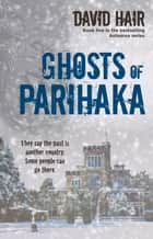 Ghosts of Parihaka ebook by David Hair