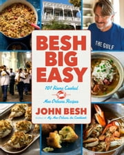 Besh Big Easy - 101 Home Cooked New Orleans Recipes ebook by John Besh