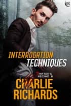 Interrogation Techniques ebook by Charlie Richards