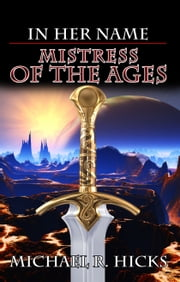 Mistress Of The Ages (The First Empress, Book 3) ebook by Michael R. Hicks