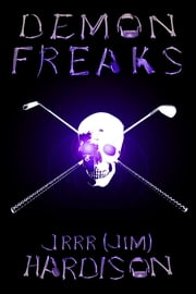 Demon Freaks ebook by J.R.R.R. (Jim) Hardison