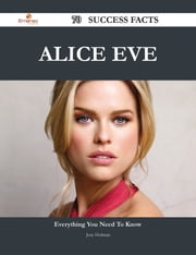 Alice Eve 70 Success Facts - Everything you need to know about Alice Eve ebook by Jose Holman