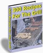 300 RECIPES FOR THE GRILL ebook by Jon Sommers