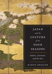 Japan and the Culture of the Four Seasons - Nature, Literature, and the Arts ebook by Haruo Shirane