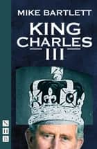 King Charles III (West End Edition) (NHB Modern Plays) eBook by Mike Bartlett