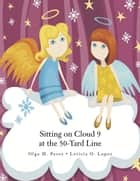 Sitting on Cloud 9 at the 50-Yard Line ebook by Olga M. Perez