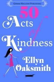 50 Acts of Kindness - a romantic comedy ebook by Ellyn Oaksmith