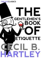 The Gentlemen's Book Of Etiquette ebook by Cecil B. Hartley