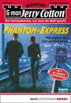 Jerry Cotton - Folge 2273 - Phantom-Express ebook by Jerry Cotton