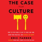 Case for Culture, The - How to Stop Being a Slave to Your Law Firm, Grow Your Practice, and Actually Be Happy audiobook by Eric Farber