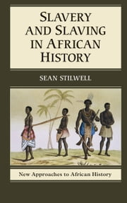 Slavery and Slaving in African History ebook by Sean Stilwell