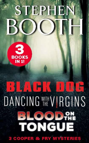 A Cooper and Fry Mystery Collection #1 - Black Dog, Dancing with the Virgins and Blood on the Tongue ebook by Stephen Booth