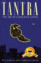 Tantra: The Art of Conscious Loving ebook by Charles  Muir,Caroline Muir
