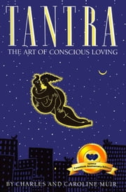 Tantra: The Art of Conscious Loving - 20th Anniversary Edition ebook by Charles  Muir,Caroline Muir