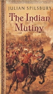 The Indian Mutiny ebook by Julian Spilsbury