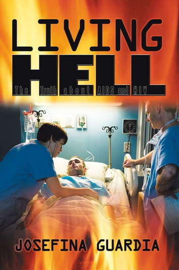 Living Hell - The Truth about AIDS and HIV ebook by Josefina Guardia