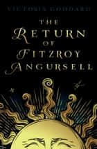 The Return of Fitzroy Angursell ebook by Victoria Goddard