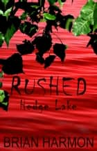 Rushed: Hedge Lake ebook by Brian Harmon