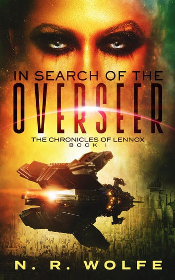 The Chronicles Of Lennox - Book I In Search Of The Overseer ebook by N R Wolfe