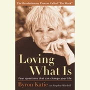 Loving What Is - Four Questions That Can Change Your Life audiobook by Byron Katie, Stephen Mitchell