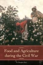 Food and Agriculture during the Civil War ebook by R. Douglas Hurt