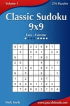 Classic Sudoku 9x9 - Easy to Extreme - Volume 1 - 276 Puzzles ebook by Nick Snels