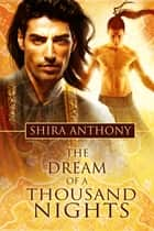 The Dream of a Thousand Nights ebook by Shira Anthony
