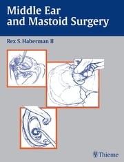Middle Ear and Mastoid Surgery ebook by Rex S. Haberman