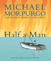 Half a Man ebook by Michael Morpurgo,Gemma O'Callaghan