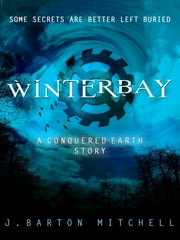 Winterbay - A CONQUERED EARTH Short Story ebook by J. Barton Mitchell
