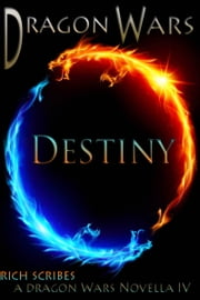 Destiny: A Dragon Wars Novella IV ebook by Rich Scribes