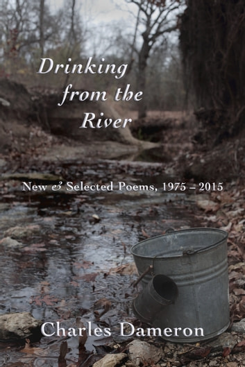Drinking from the River - New & Selected Poems, 1975–2015 ebook by Chip Dameron