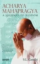 Acharya Mahapragya: A Journey to Wisdom ebook by Sohan Lal Gandhi