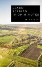 Learn Serbian in 30 Minutes ebook by JK STYLES