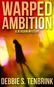 Warped Ambition - A Jo Riskin Mystery, #1 ebook by Debbie S. TenBrink