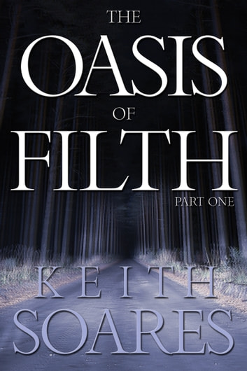 The Oasis of Filth: Part One ebook by Keith Soares