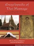 Encyclopedia of Thai Massage - A Complete Guide to Traditional Thai Massage Therapy and Acupressure ebook by C. Pierce Salguero, David Roylance