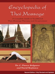 Encyclopedia of Thai Massage - A Complete Guide to Traditional Thai Massage Therapy and Acupressure ebook by C. Pierce Salguero,David Roylance