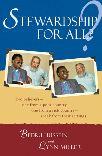 Stewardship for All? - Two Believers--One From A Poor Country, One From A Rich Country- Speak From Thei eBook by Bedru Hussein