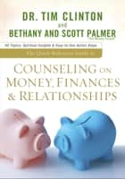 The Quick-Reference Guide to Counseling on Money, Finances & Relationships ebook by Dr. Tim Clinton, Bethany Palmer, Scott Palmer