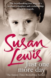 Just One More Day - A Memoir ebook by Susan Lewis