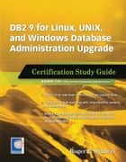 DB2 9 for Linux, UNIX, and Windows Database Administration Upgrade - Certification Study Guide ebook by Roger Sanders
