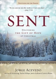 Sent Devotions for the Season - Delivering the Gift of Hope at Christmas ebook by Jorge Acevedo,Lanecia Rouse,Rachel Billups,Jacob Armstrong,Justin LaRosa