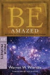 Be Amazed (Minor Prophets) - Restoring an Attitude of Wonder and Worship ebook by Warren W. Wiersbe