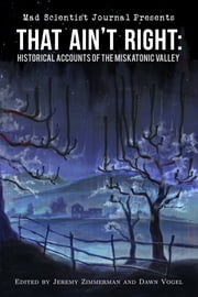 That Ain't Right: Historical Accounts of the Miskatonic Valley ebook by Dawn Vogel,Jeremy Zimmerman