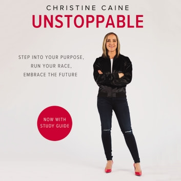 Unstoppable - Step into Your Purpose, Run Your Race, Embrace the Future audiobook by Christine Caine