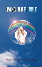 Living in a Bubble ebook by Delora Green