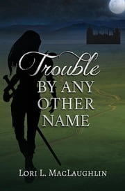 Trouble By Any Other Name ebook by Lori L. MacLaughlin