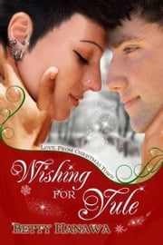 Wishing For Yule ebook by Betty  Hanawa
