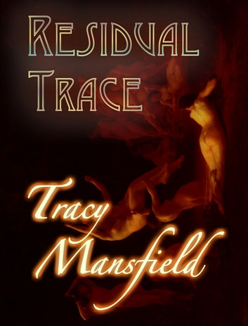 Residual Trace - The Taleworthy Catastrophes of a Thrillseeking Child ebook by Trace Mansfield